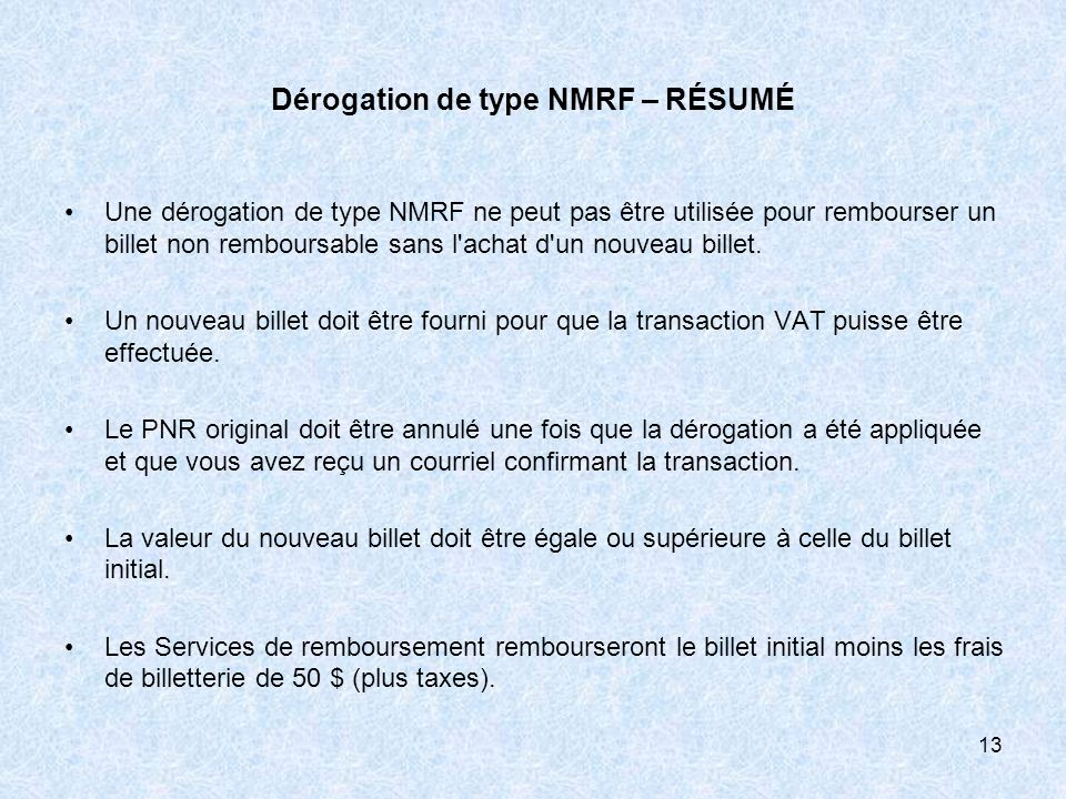 Dérogation de type NMRF – RÉSUMÉ Une dérogation de type NMRF ne peut pas être utilisée pour rembourser un billet non remboursable sans l'achat d'un no