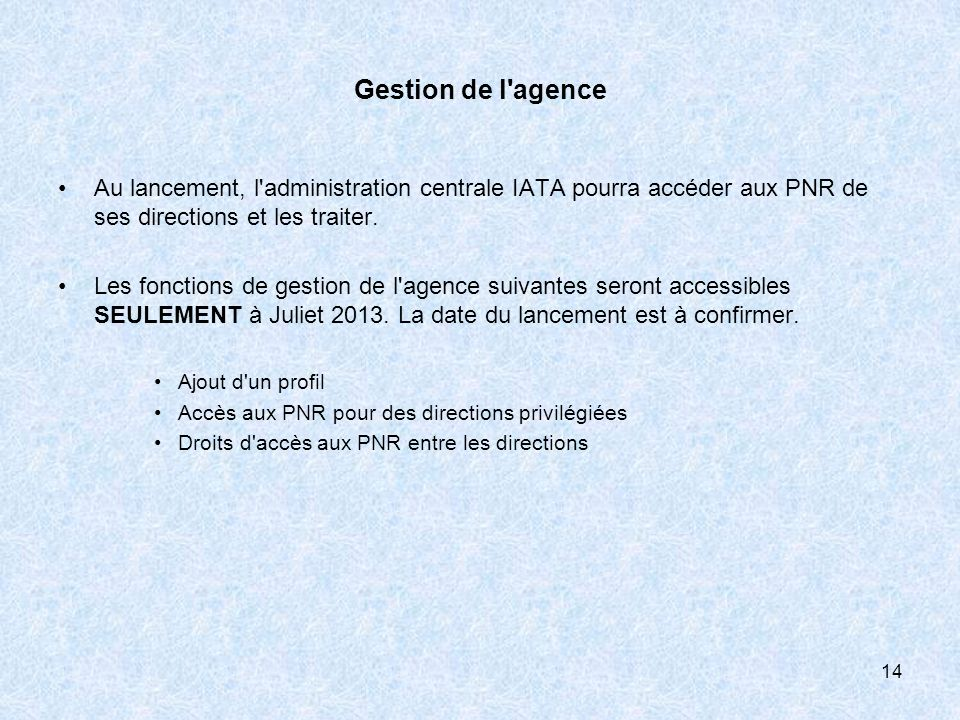 Gestion de l'agence Au lancement, l'administration centrale IATA pourra accéder aux PNR de ses directions et les traiter. Les fonctions de gestion de