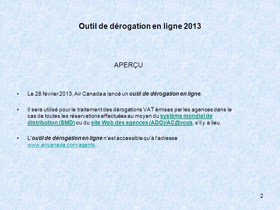 Outil de dérogation en ligne 2013 APERÇU Le 28 février 2013, Air Canada a lancé un outil de dérogation en ligne. Il sera utilisé pour le traitement de