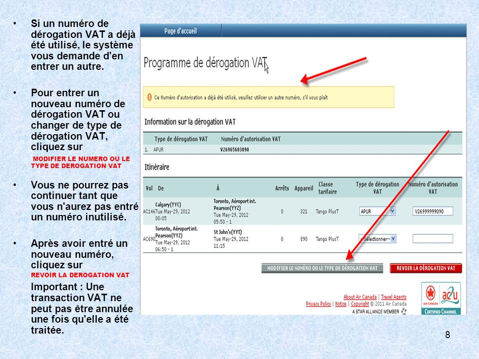 À la page Révision de la dérogation VAT, vous devez remplir les champs suivants : –Prénom de l agent de voyage –Nom de l agent de voyage –Adresse électronique de l agent de voyage Cliquez sur CONFIRMER 9