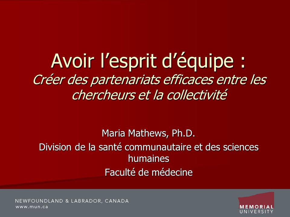 Avoir lesprit déquipe : Créer des partenariats efficaces entre les chercheurs et la collectivité Maria Mathews, Ph.D.