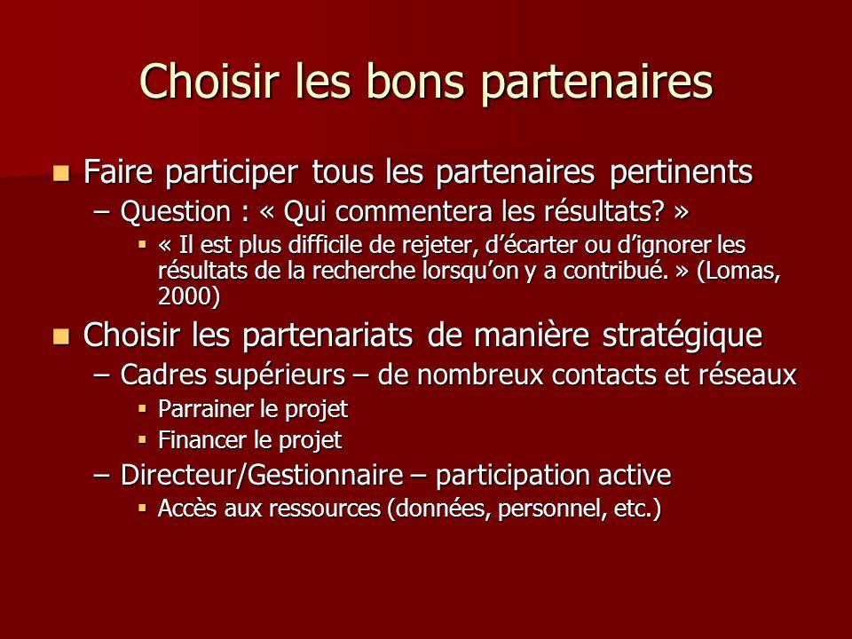 Choisir les bons partenaires Faire participer tous les partenaires pertinents Faire participer tous les partenaires pertinents –Question : « Qui commentera les résultats.