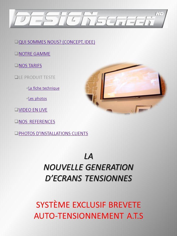 LA NOUVELLE GENERATION DECRANS TENSIONNES LA NOUVELLE GENERATION DECRANS TENSIONNES SYSTÈME EXCLUSIF BREVETE AUTO-TENSIONNEMENT A.T.S QUI SOMMES NOUS.