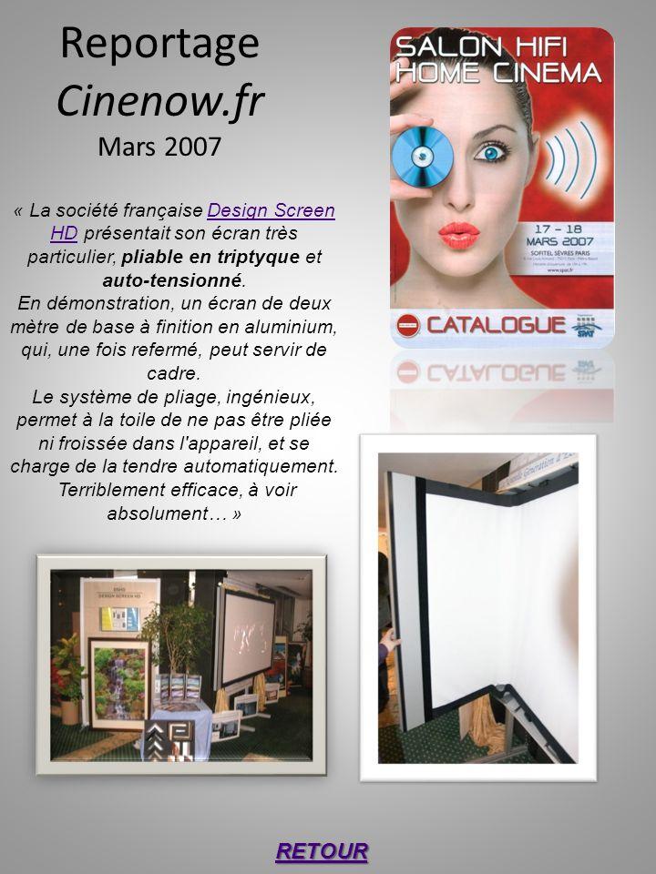 Reportage Cinenow.fr Mars 2007 « La société française Design Screen HD présentait son écran très particulier, pliable en triptyque et auto-tensionné.D