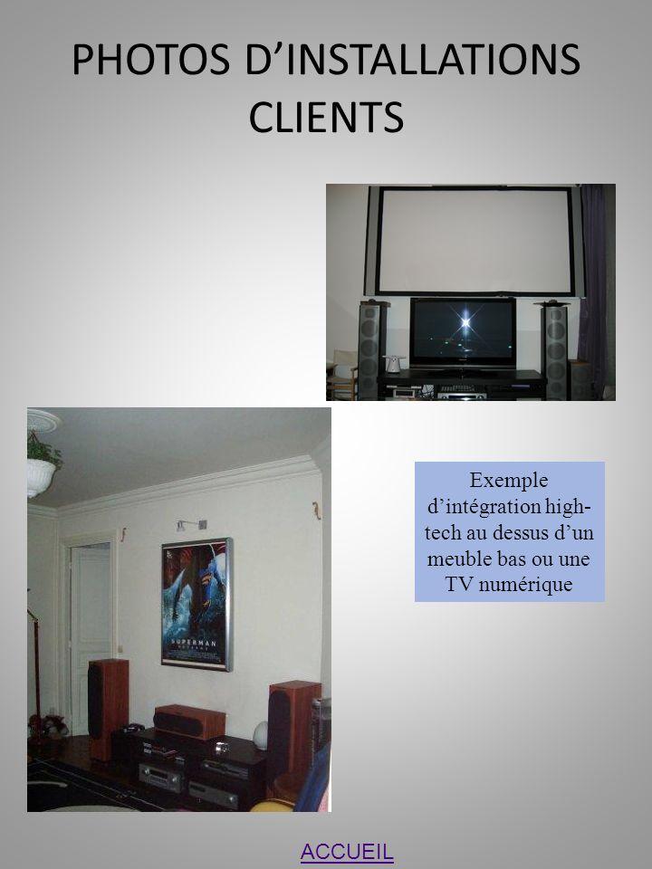 PHOTOS DINSTALLATIONS CLIENTS Exemple dintégration high- tech au dessus dun meuble bas ou une TV numérique ACCUEIL