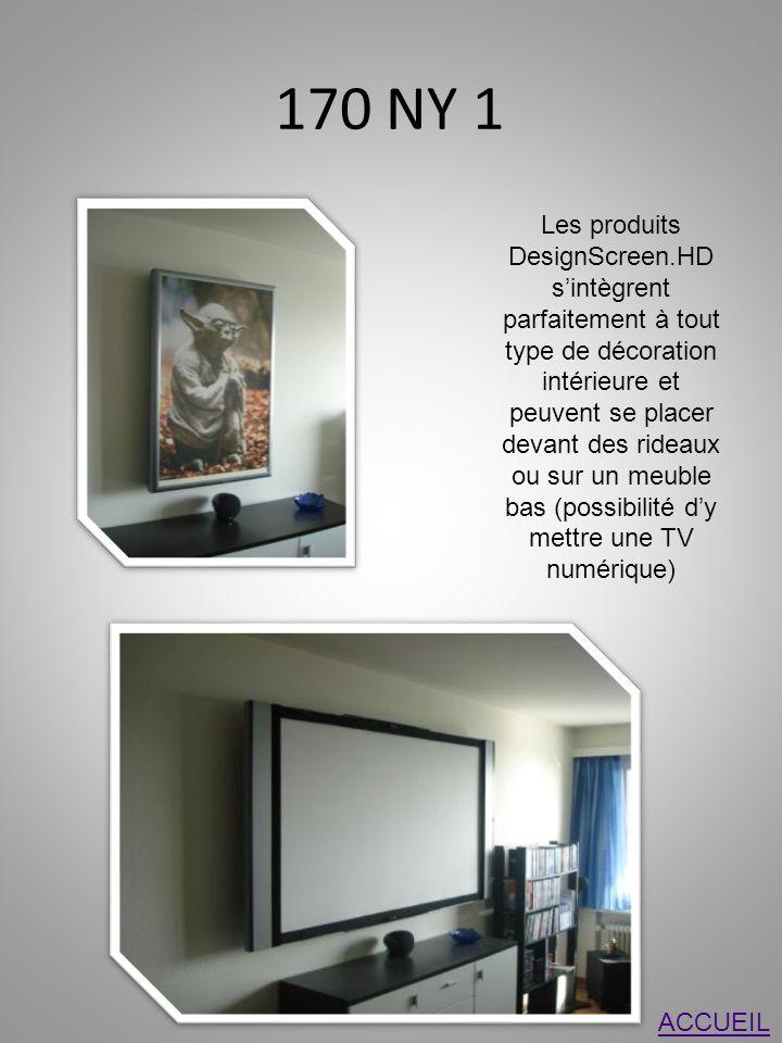 170 NY 1 Les produits DesignScreen.HD sintègrent parfaitement à tout type de décoration intérieure et peuvent se placer devant des rideaux ou sur un meuble bas (possibilité dy mettre une TV numérique) ACCUEIL