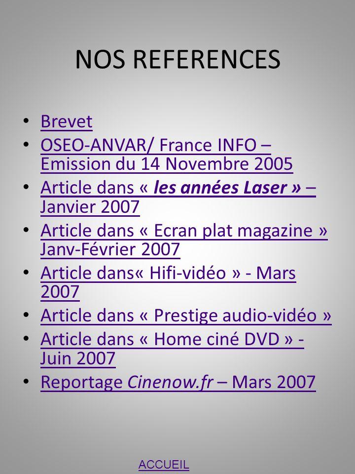 NOS REFERENCES Brevet OSEO-ANVAR/ France INFO – Emission du 14 Novembre 2005 OSEO-ANVAR/ France INFO – Emission du 14 Novembre 2005 Article dans « les
