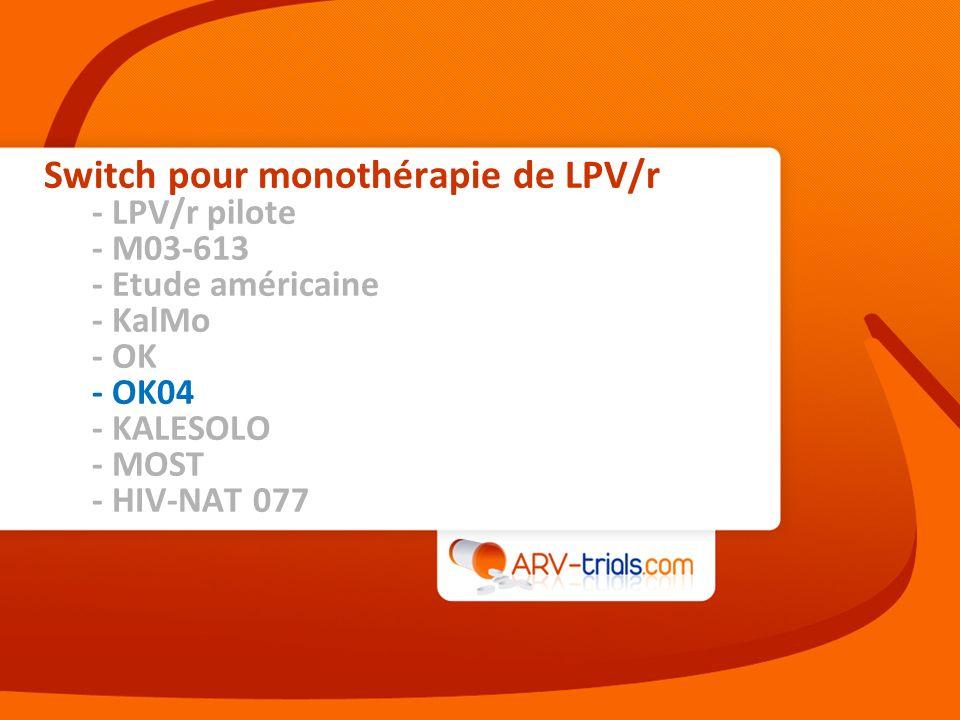 Switch pour monothérapie de LPV/r - LPV/r pilote - M03-613 - Etude américaine - KalMo - OK - OK04 - KALESOLO - MOST - HIV-NAT 077