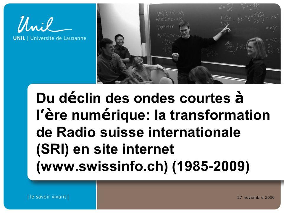 27 novembre 2009 Du d é clin des ondes courtes à l è re num é rique: la transformation de Radio suisse internationale (SRI) en site internet (www.swis