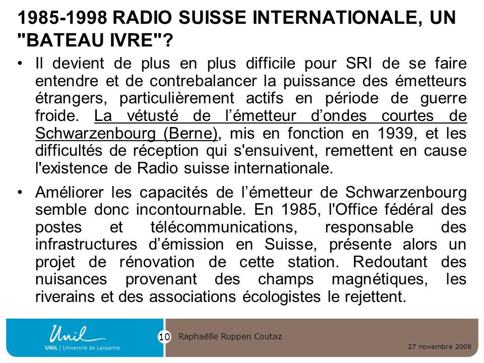 27 novembre 2009 Raphaëlle Ruppen Coutaz 10 1985-1998 RADIO SUISSE INTERNATIONALE, UN