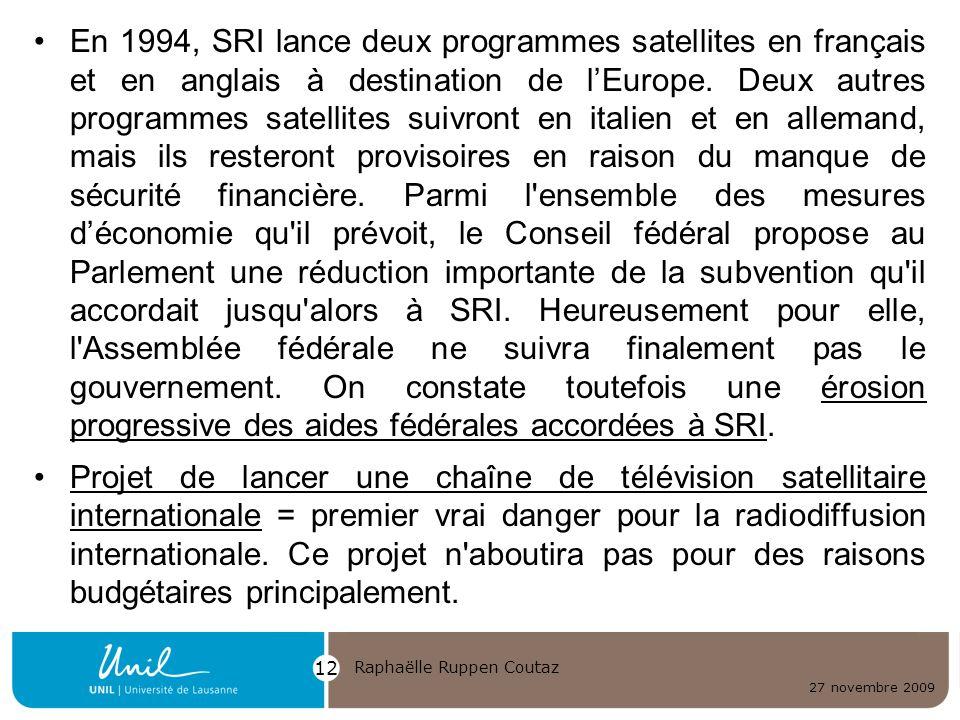 27 novembre 2009 Raphaëlle Ruppen Coutaz 12 En 1994, SRI lance deux programmes satellites en français et en anglais à destination de lEurope. Deux aut