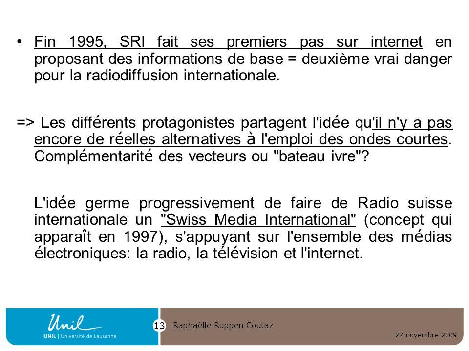 27 novembre 2009 Raphaëlle Ruppen Coutaz 13 Fin 1995, SRI fait ses premiers pas sur internet en proposant des informations de base = deuxième vrai dan