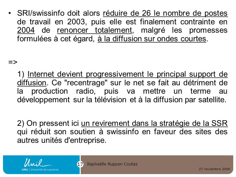 27 novembre 2009 Raphaëlle Ruppen Coutaz 17 SRI/swissinfo doit alors réduire de 26 le nombre de postes de travail en 2003, puis elle est finalement co