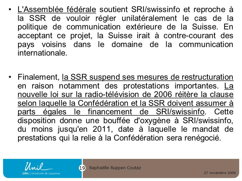 27 novembre 2009 Raphaëlle Ruppen Coutaz 19 L'Assemblée fédérale soutient SRI/swissinfo et reproche à la SSR de vouloir régler unilatéralement le cas