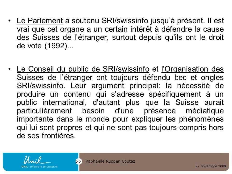 27 novembre 2009 Raphaëlle Ruppen Coutaz 22 Le Parlement a soutenu SRI/swissinfo jusquà présent. Il est vrai que cet organe a un certain intérêt à déf