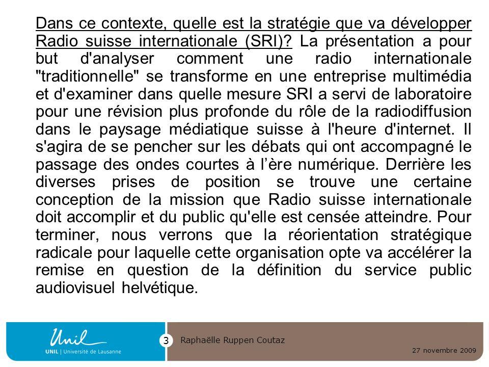 27 novembre 2009 Raphaëlle Ruppen Coutaz 3 Dans ce contexte, quelle est la stratégie que va développer Radio suisse internationale (SRI)? La présentat