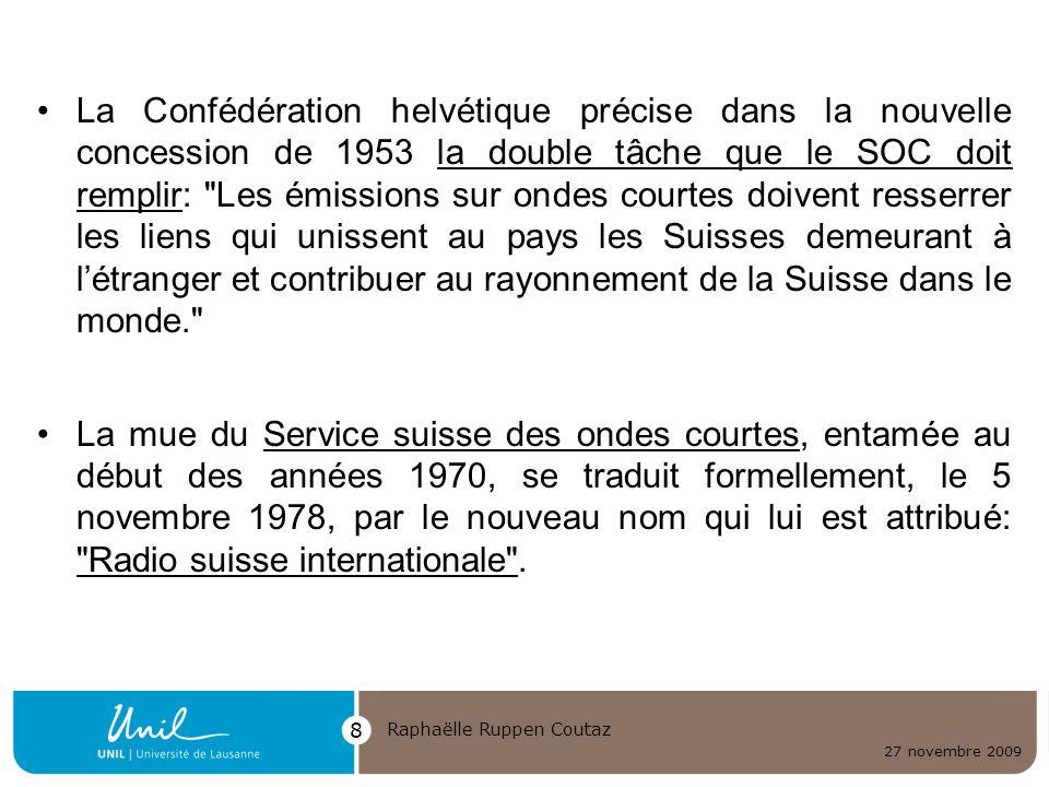27 novembre 2009 Raphaëlle Ruppen Coutaz 8 La Confédération helvétique précise dans la nouvelle concession de 1953 la double tâche que le SOC doit rem