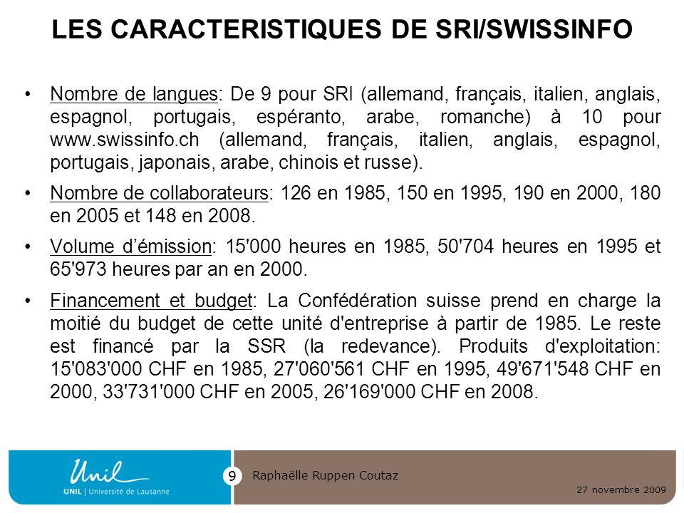 27 novembre 2009 Raphaëlle Ruppen Coutaz 9 LES CARACTERISTIQUES DE SRI/SWISSINFO Nombre de langues: De 9 pour SRI (allemand, français, italien, anglai