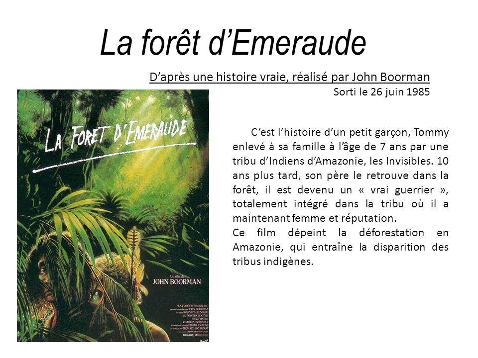 La forêt dEmeraude Daprès une histoire vraie, réalisé par John Boorman Sorti le 26 juin 1985 Cest lhistoire dun petit garçon, Tommy enlevé à sa famill