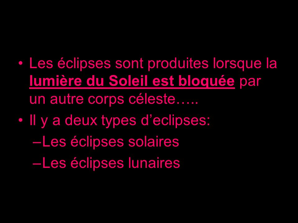 Les éclipses sont produites lorsque la lumière du Soleil est bloquée par un autre corps céleste….. Il y a deux types declipses: –Les éclipses solaires