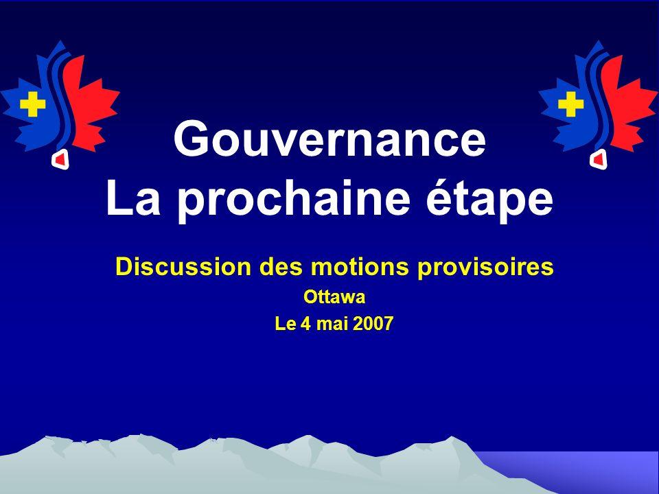 Gouvernance La prochaine étape Discussion des motions provisoires Ottawa Le 4 mai 2007