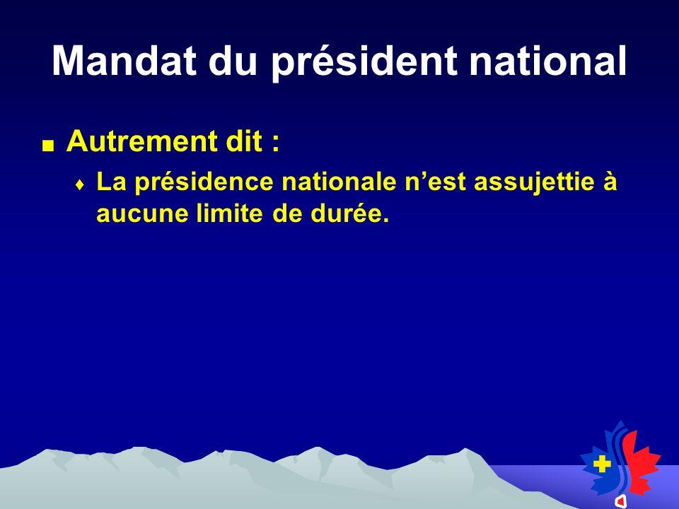 Mandat du président national Autrement dit : La présidence nationale nest assujettie à aucune limite de durée.