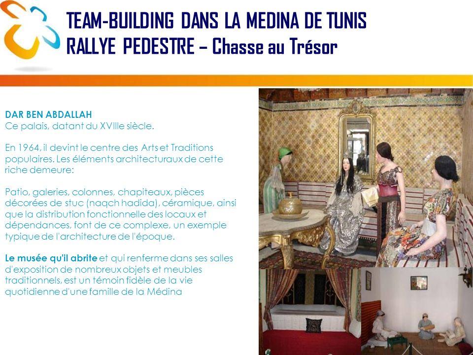 TEAM-BUILDING DANS LA MEDINA DE TUNIS RALLYE PEDESTRE – Chasse au Trésor DAR BEN ABDALLAH Ce palais, datant du XVIIIe siècle.