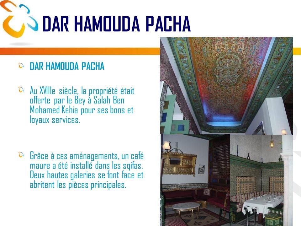 DAR HAMOUDA PACHA Au XVIIIe siècle, la propriété était offerte par le Bey à Salah Ben Mohamed Kehia pour ses bons et loyaux services.