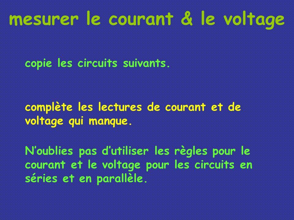 mesurer le courant & le voltage copie les circuits suivants. complète les lectures de courant et de voltage qui manque. Noublies pas dutiliser les règ