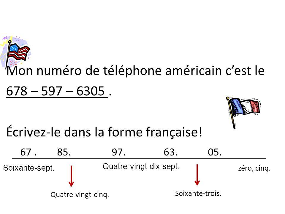 Mon numéro de téléphone américain cest le 678 – 597 – 6305.
