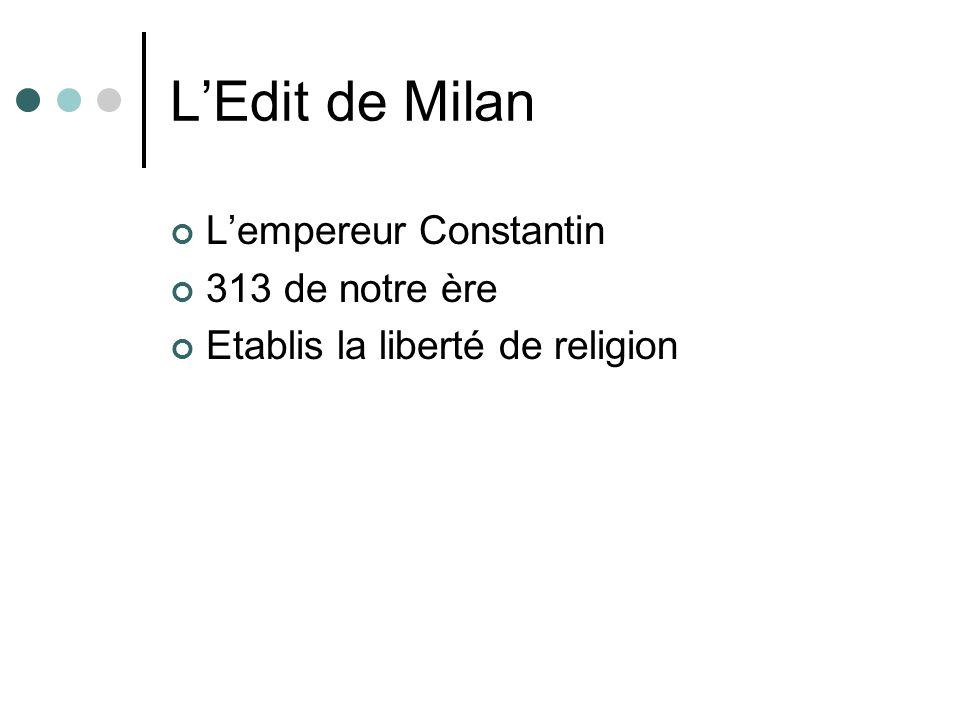 LEdit de Milan Lempereur Constantin 313 de notre ère Etablis la liberté de religion