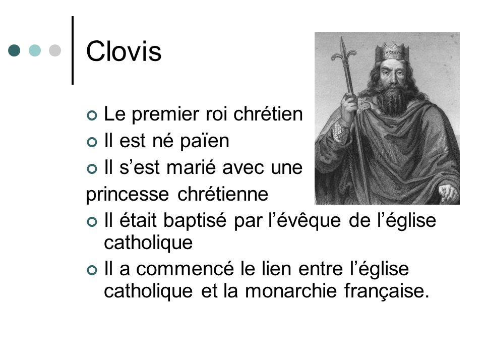 Clovis Le premier roi chrétien Il est né païen Il sest marié avec une princesse chrétienne Il était baptisé par lévêque de léglise catholique Il a com
