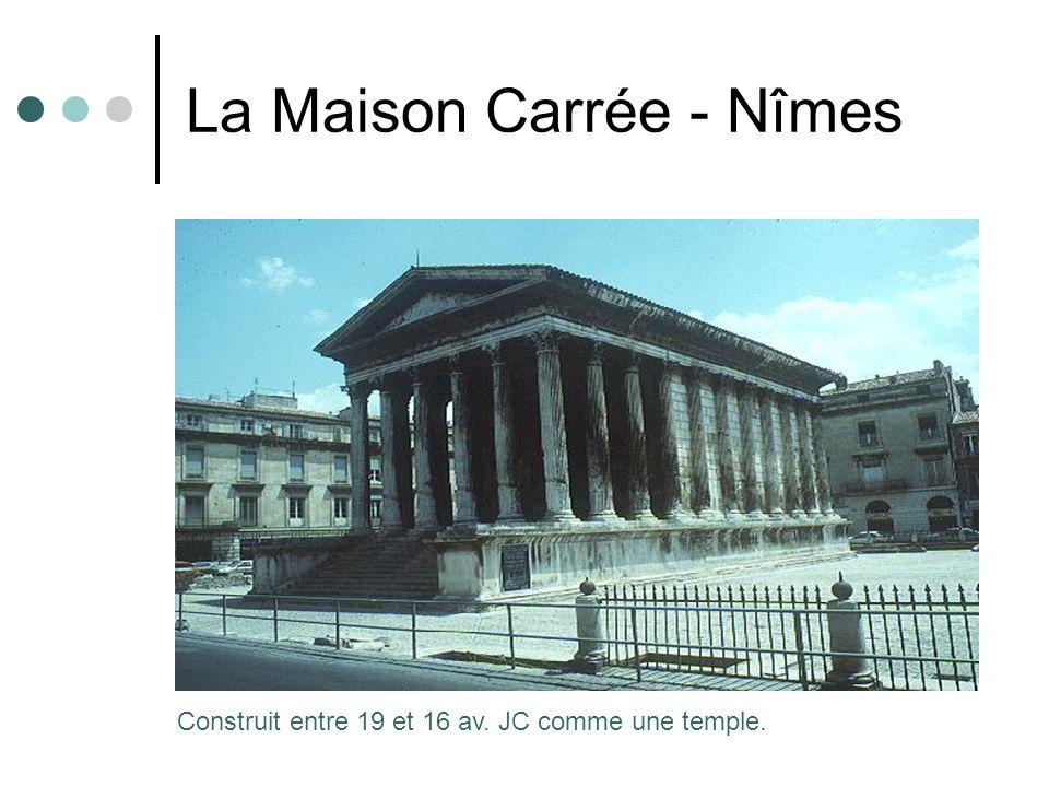 La Maison Carrée - Nîmes Construit entre 19 et 16 av. JC comme une temple.