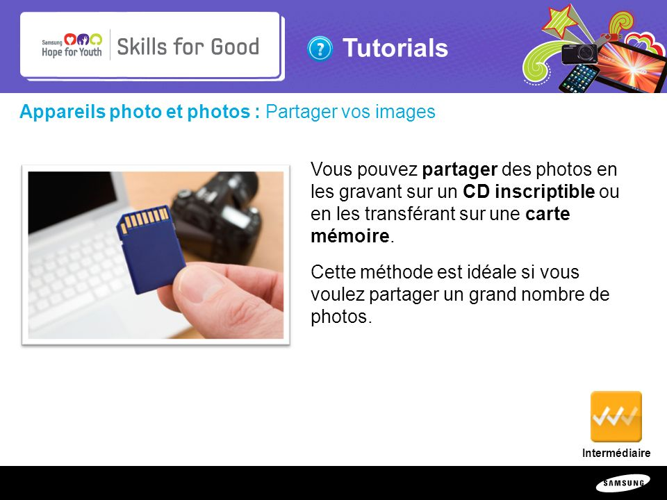 Copyright ©: 1995-2011 SAMSUNG & Samsung Hope for Youth. All rights reserved Tutorials Appareils photo et photos : Partager vos images Vous pouvez par