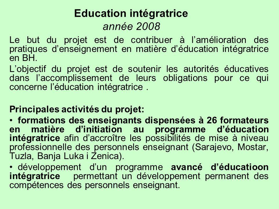 Education intégratrice année 2008 Le but du projet est de contribuer à lamélioration des pratiques denseignement en matière déducation intégratrice en