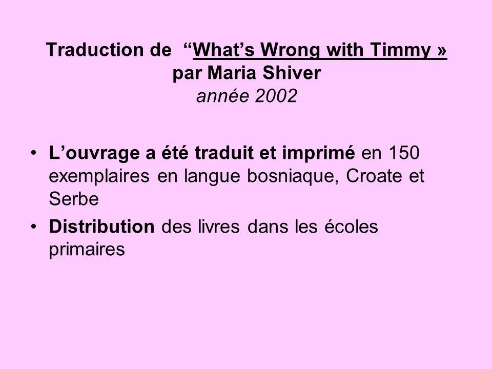 Traduction de Whats Wrong with Timmy » par Maria Shiver année 2002 Louvrage a été traduit et imprimé en 150 exemplaires en langue bosniaque, Croate et
