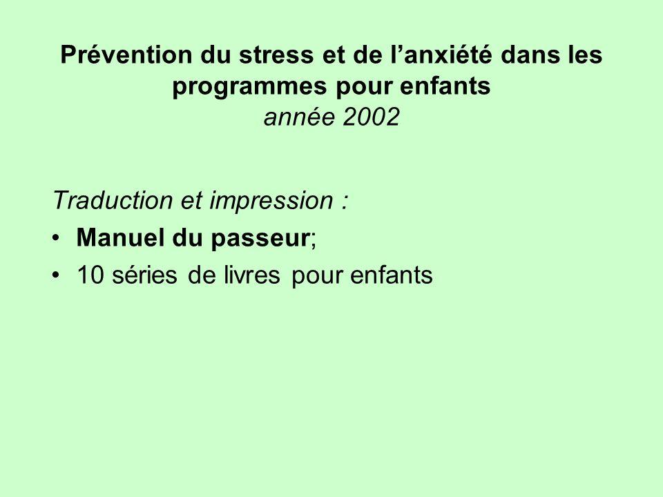 Prévention du stress et de lanxiété dans les programmes pour enfants année 2002 Traduction et impression : Manuel du passeur; 10 séries de livres pour
