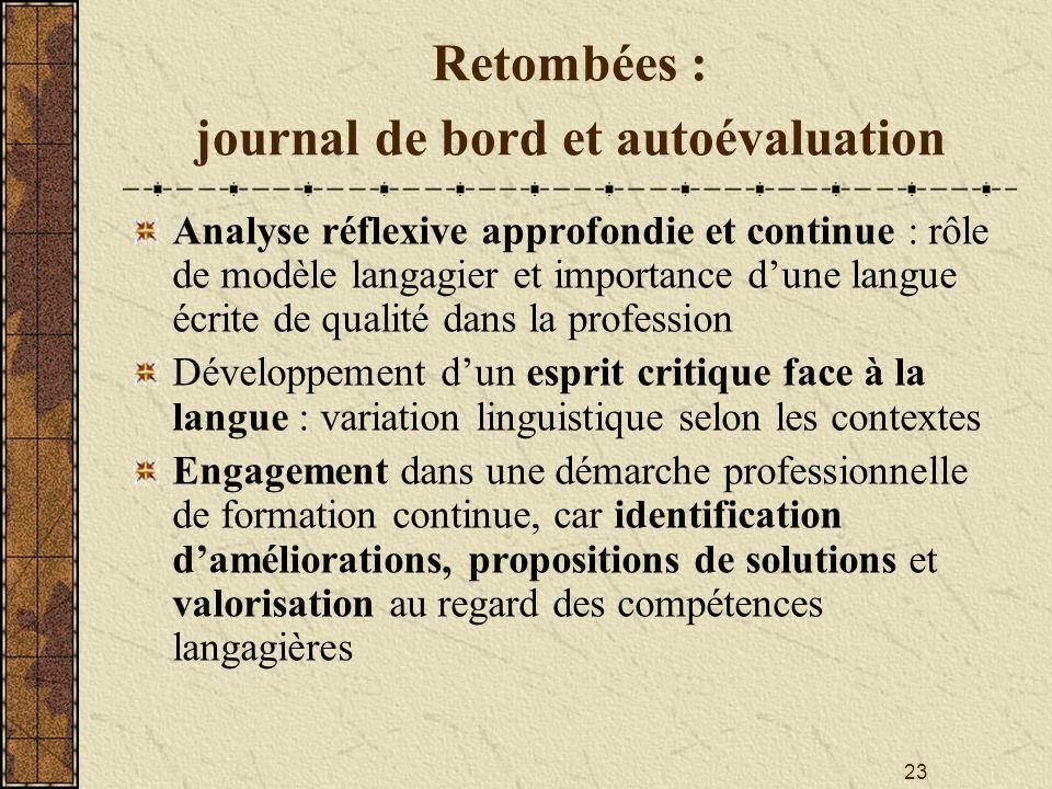 23 Retombées : journal de bord et autoévaluation Analyse réflexive approfondie et continue : rôle de modèle langagier et importance dune langue écrite