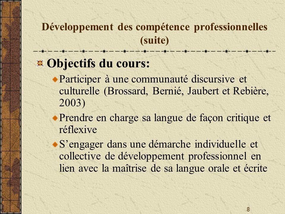 8 Développement des compétence professionnelles (suite) Objectifs du cours: Participer à une communauté discursive et culturelle (Brossard, Bernié, Ja