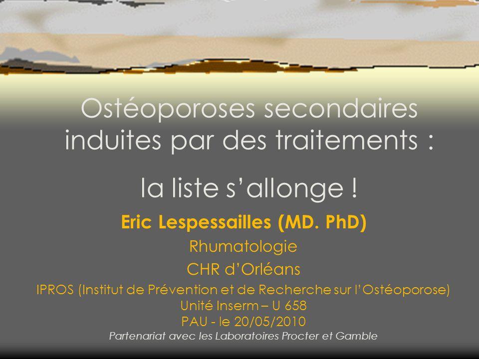 Eric Lespessailles (MD. PhD) Rhumatologie CHR dOrléans IPROS (Institut de Prévention et de Recherche sur lOstéoporose) Unité Inserm – U 658 PAU - le 2