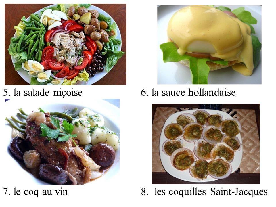 5. la salade niçoise 6. la sauce hollandaise 7. le coq au vin 8. les coquilles Saint-Jacques