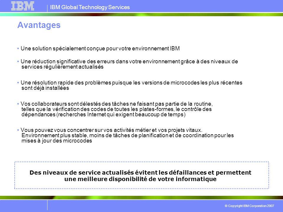 IBM Global Technology Services © Copyright IBM Corporation 2007 Avantages Une solution spécialement conçue pour votre environnement IBM Une réduction
