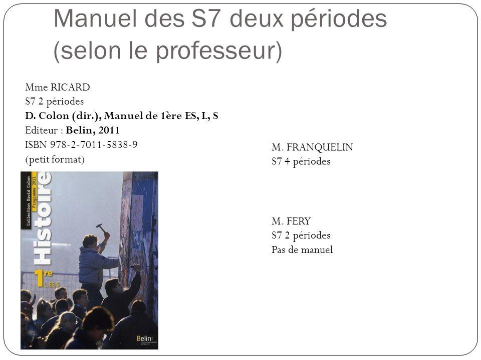 Manuel des S7 deux périodes (selon le professeur) Mme RICARD S7 2 périodes D. Colon (dir.), Manuel de 1ère ES, L, S Editeur : Belin, 2011 ISBN 978-2-7