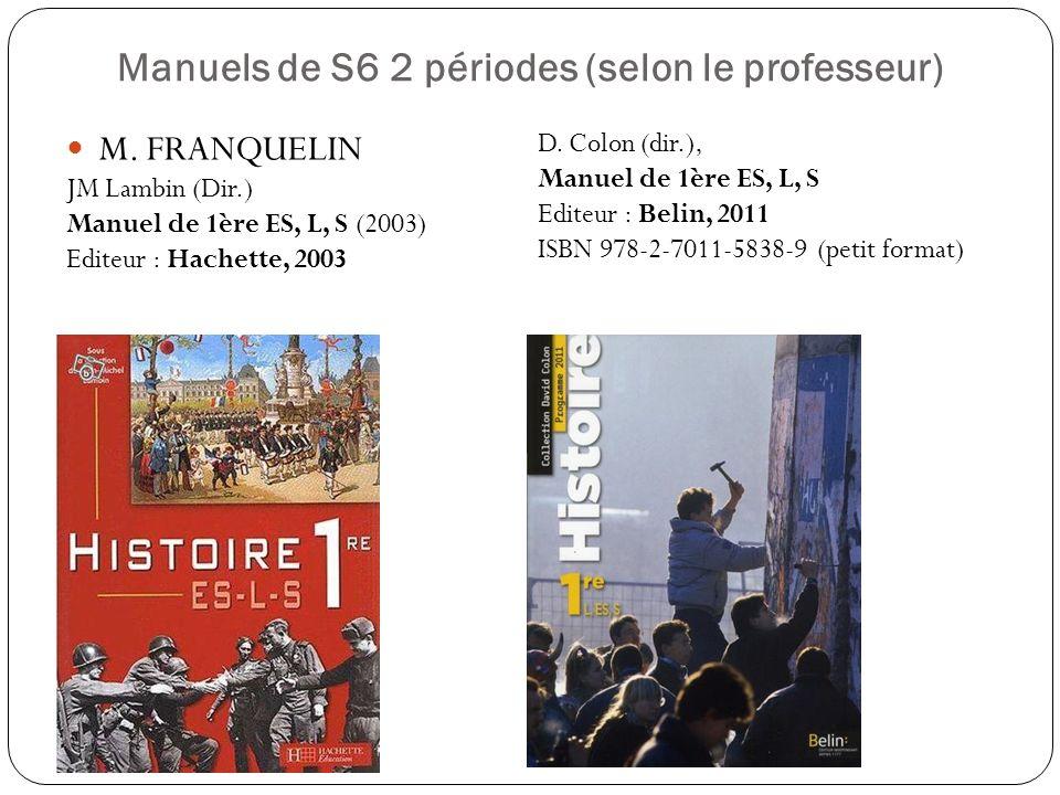 Manuels de S6 2 périodes (selon le professeur) M. FRANQUELIN JM Lambin (Dir.) Manuel de 1ère ES, L, S (2003) Editeur : Hachette, 2003 M. Féry D. Colon