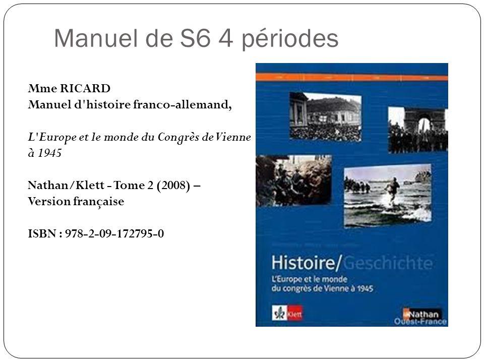 Manuel de S6 4 périodes Mme RICARD Manuel d'histoire franco-allemand, L'Europe et le monde du Congrès de Vienne à 1945 Nathan/Klett - Tome 2 (2008) –
