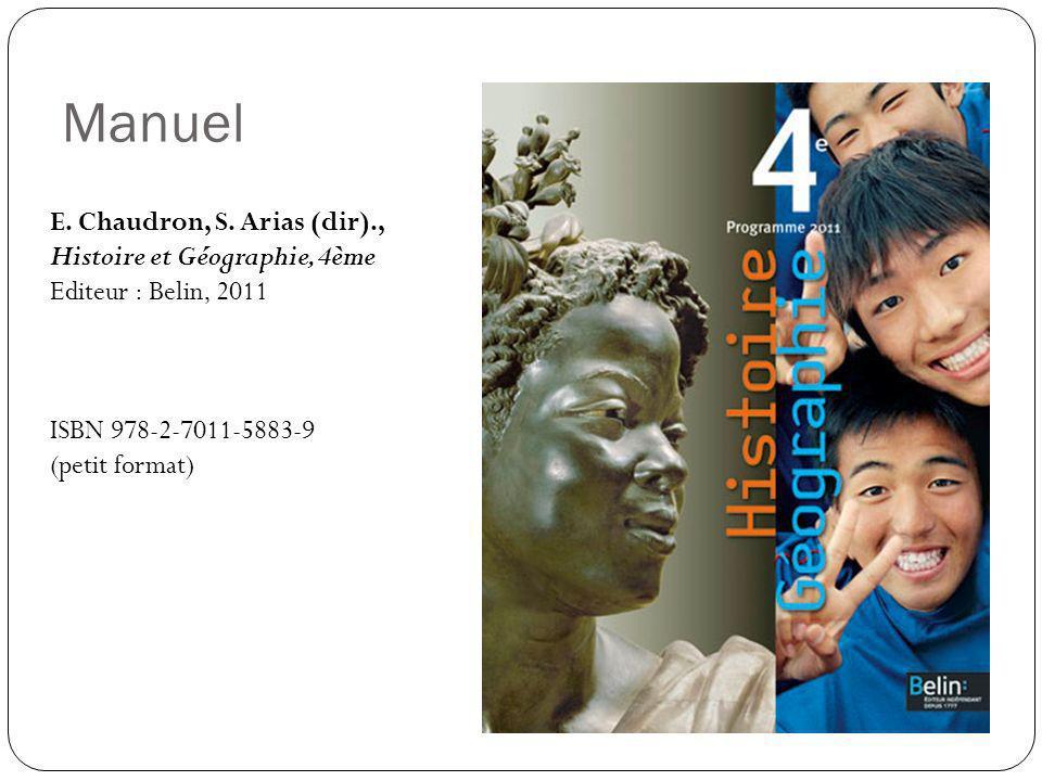 Manuel E. Chaudron, S. Arias (dir)., Histoire et Géographie, 4ème Editeur : Belin, 2011 ISBN 978-2-7011-5883-9 (petit format)