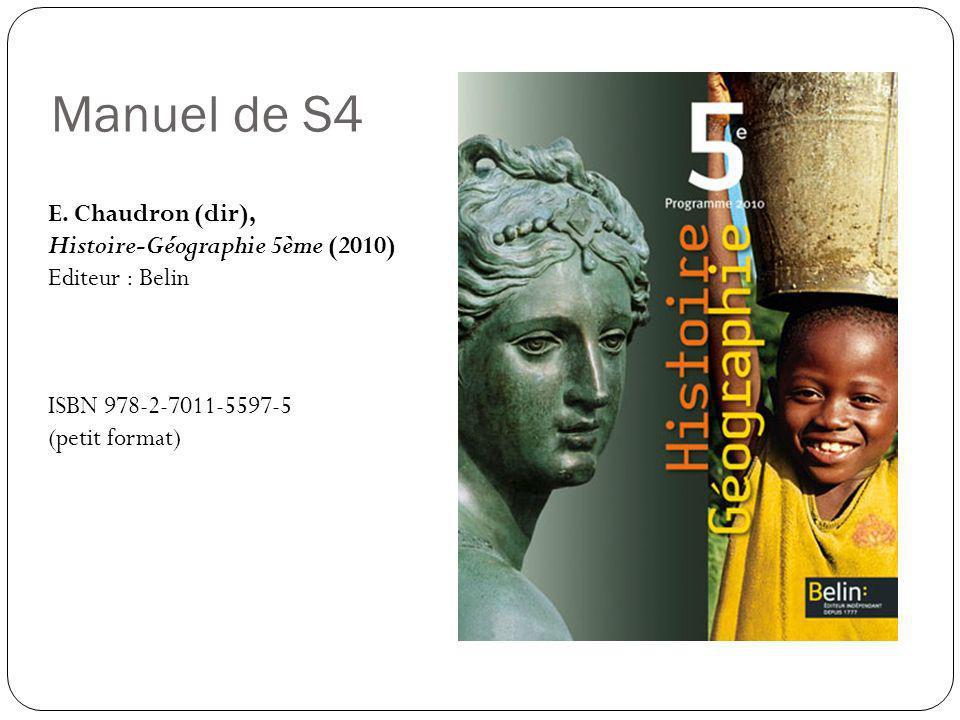 Manuel de S4 E. Chaudron (dir), Histoire-Géographie 5ème (2010) Editeur : Belin ISBN 978-2-7011-5597-5 (petit format)