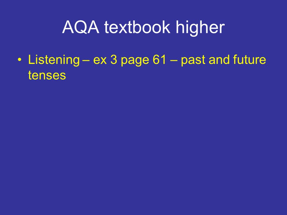 AQA textbook higher Listening – ex 3 page 61 – past and future tenses