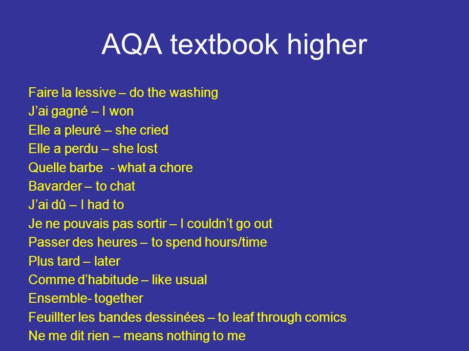 AQA textbook higher Faire la lessive – do the washing Jai gagné – I won Elle a pleuré – she cried Elle a perdu – she lost Quelle barbe - what a chore
