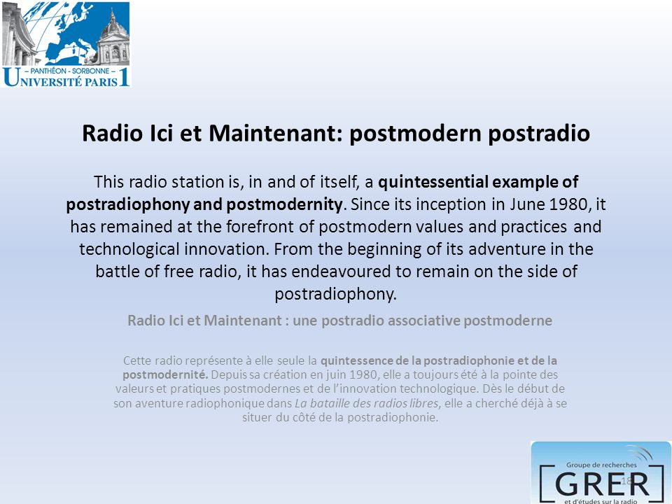 Radio Ici et Maintenant: postmodern postradio This radio station is, in and of itself, a quintessential example of postradiophony and postmodernity. S